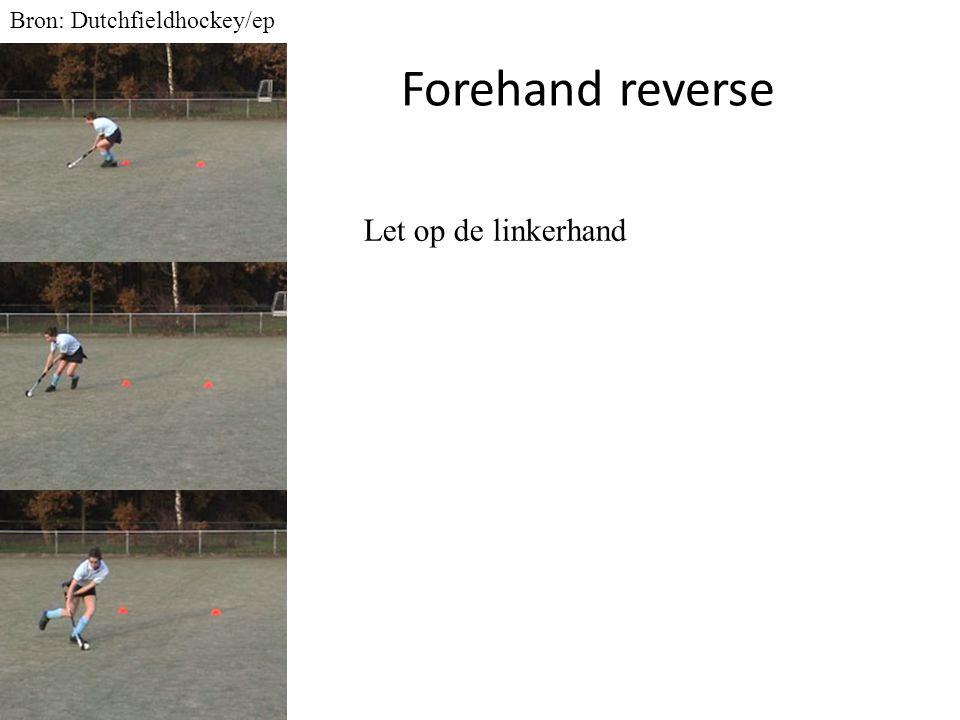 Forehand reverse Bron: Dutchfieldhockey/ep Let op de linkerhand