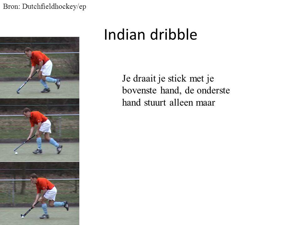 Indian dribble Bron: Dutchfieldhockey/ep Je draait je stick met je bovenste hand, de onderste hand stuurt alleen maar