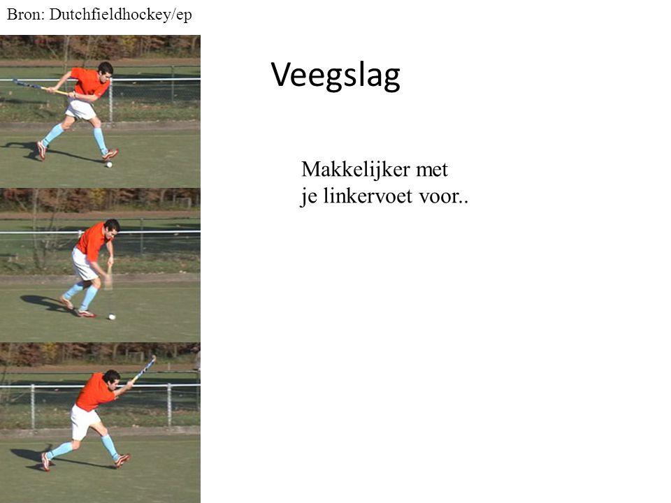 Veegslag Bron: Dutchfieldhockey/ep Makkelijker met je linkervoet voor..
