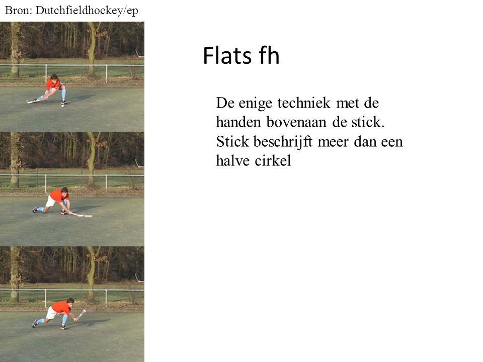 Flats fh Bron: Dutchfieldhockey/ep De enige techniek met de handen bovenaan de stick. Stick beschrijft meer dan een halve cirkel