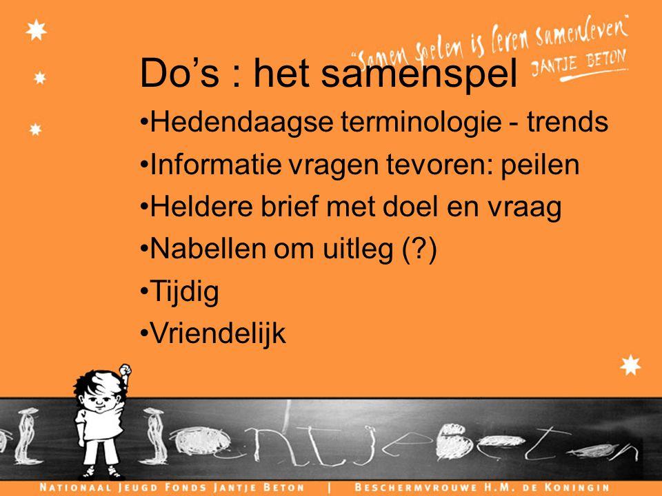 Do's : het samenspel Hedendaagse terminologie - trends Informatie vragen tevoren: peilen Heldere brief met doel en vraag Nabellen om uitleg ( ) Tijdig Vriendelijk