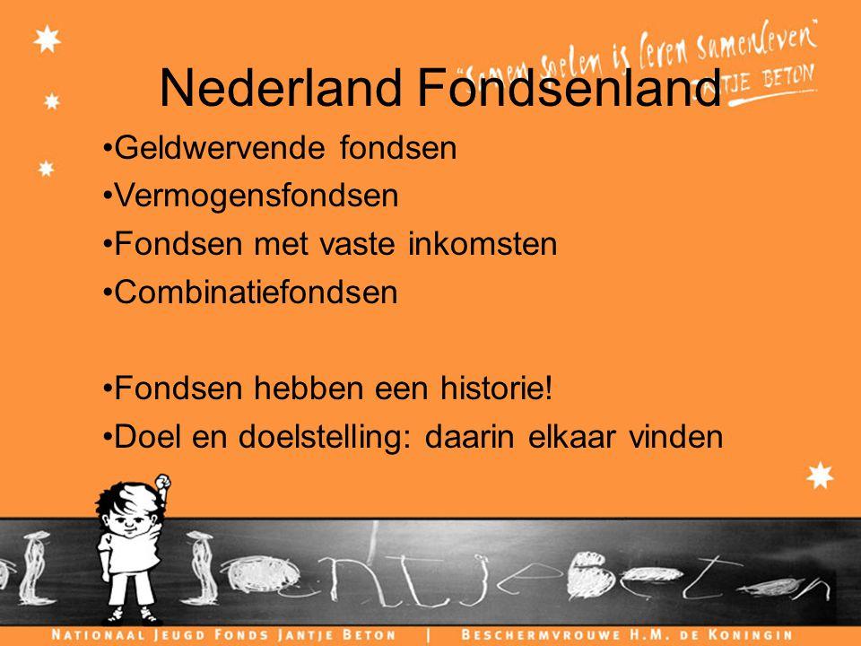 Nederland Fondsenland Geldwervende fondsen Vermogensfondsen Fondsen met vaste inkomsten Combinatiefondsen Fondsen hebben een historie.