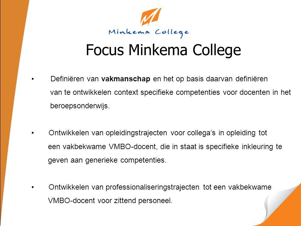 Focus Minkema College Definiëren van vakmanschap en het op basis daarvan definiëren van te ontwikkelen context specifieke competenties voor docenten in het beroepsonderwijs.
