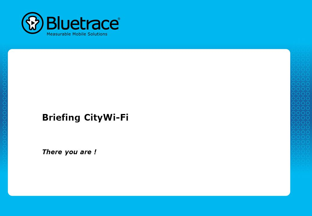 Briefing CityWi-Fi There you are !