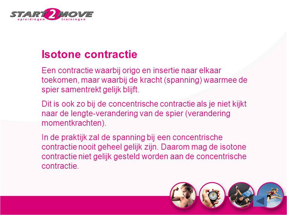 Isotone contractie Een contractie waarbij origo en insertie naar elkaar toekomen, maar waarbij de kracht (spanning) waarmee de spier samentrekt gelijk