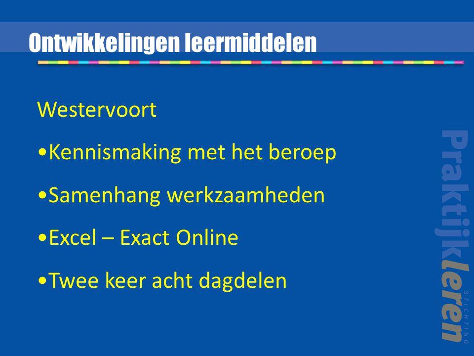 Westervoort Kennismaking met het beroep Samenhang werkzaamheden Excel – Exact Online Twee keer acht dagdelen Ontwikkelingen leermiddelen