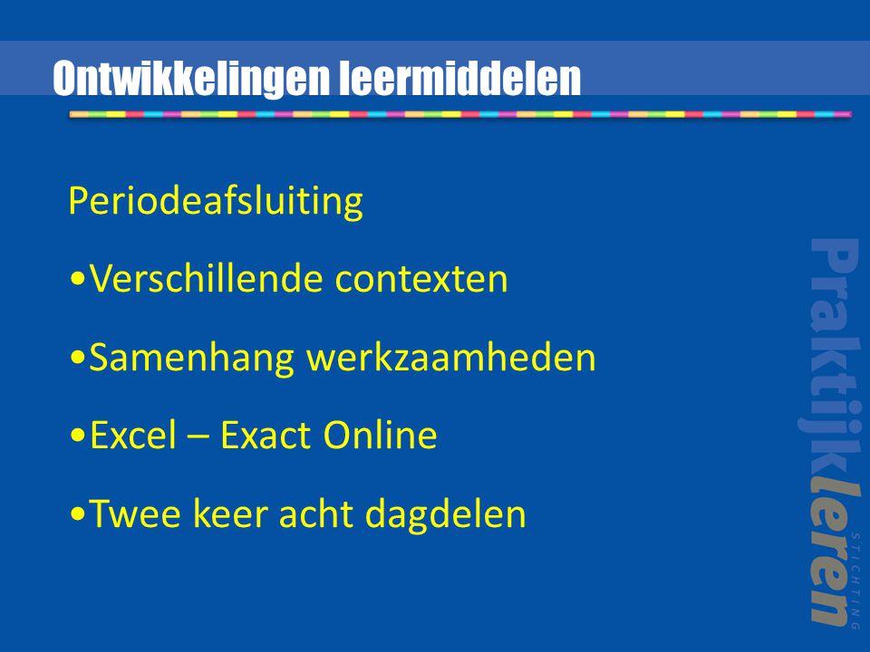 Periodeafsluiting Verschillende contexten Samenhang werkzaamheden Excel – Exact Online Twee keer acht dagdelen Ontwikkelingen leermiddelen