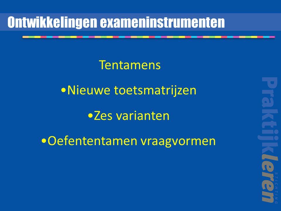 Tentamens Nieuwe toetsmatrijzen Zes varianten Oefententamen vraagvormen Ontwikkelingen exameninstrumenten