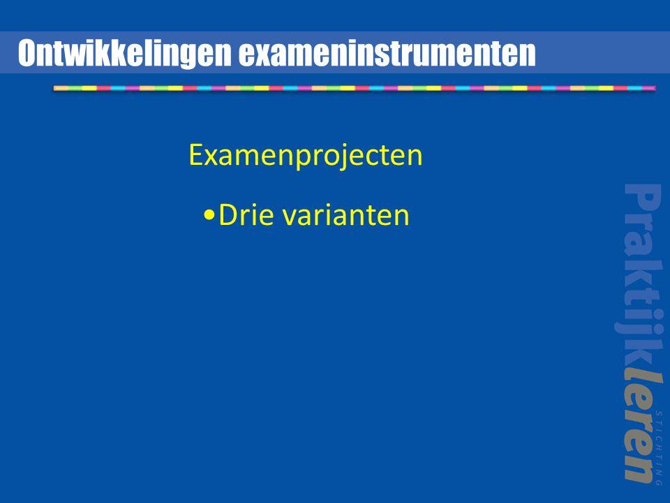 Examenprojecten Drie varianten Ontwikkelingen exameninstrumenten