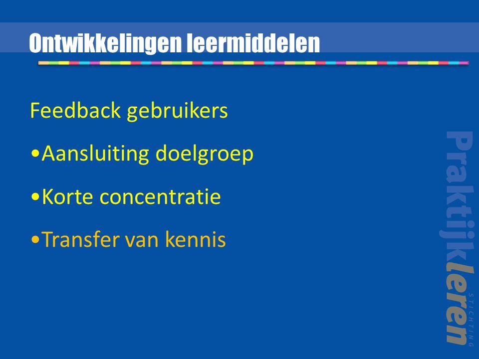 Feedback gebruikers Aansluiting doelgroep Korte concentratie Transfer van kennis Ontwikkelingen leermiddelen