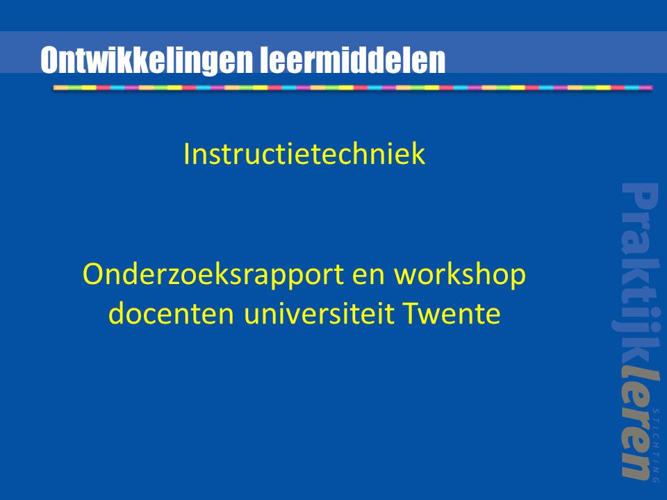 Instructietechniek Onderzoeksrapport en workshop docenten universiteit Twente Ontwikkelingen leermiddelen