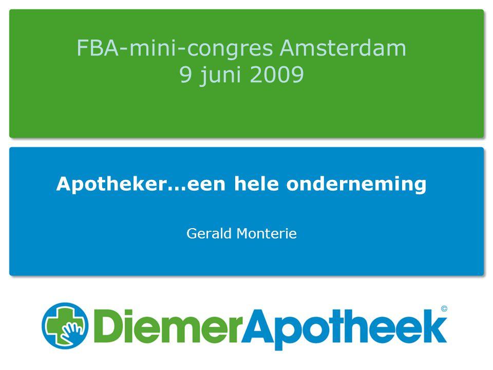 FBA-mini-congres Amsterdam 9 juni 2009 Apotheker…een hele onderneming Gerald Monterie