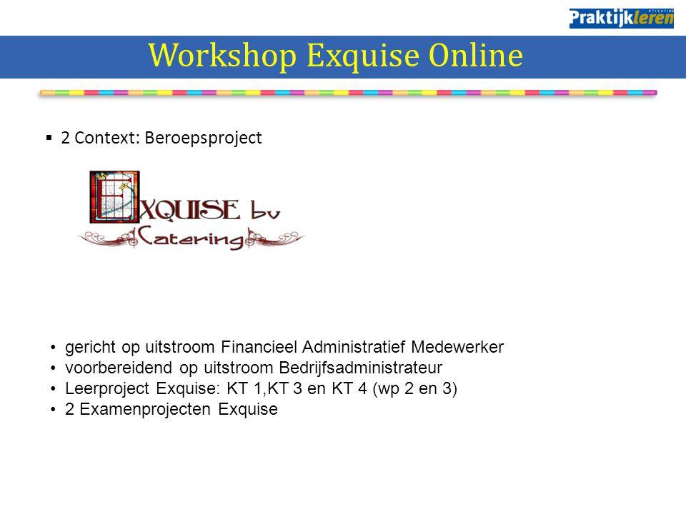 Crediteurenadministratie Workshop Exquise Online  2 Context: Beroepsproject gericht op uitstroom Financieel Administratief Medewerker voorbereidend o