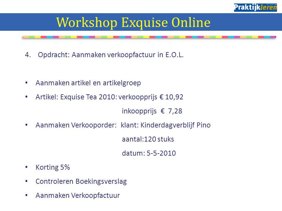 4. Opdracht: Aanmaken verkoopfactuur in E.O.L. Aanmaken artikel en artikelgroep Artikel: Exquise Tea 2010: verkoopprijs € 10,92 inkoopprijs € 7,28 Aan