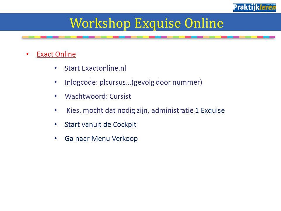 Exact Online Start Exactonline.nl Inlogcode: plcursus…(gevolg door nummer) Wachtwoord: Cursist Kies, mocht dat nodig zijn, administratie 1 Exquise Sta