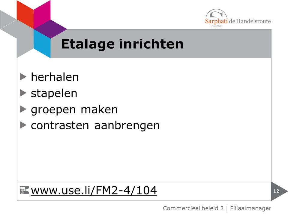 herhalen stapelen groepen maken contrasten aanbrengen 12 Commercieel beleid 2 | Filiaalmanager Etalage inrichten www.use.li/FM2-4/104