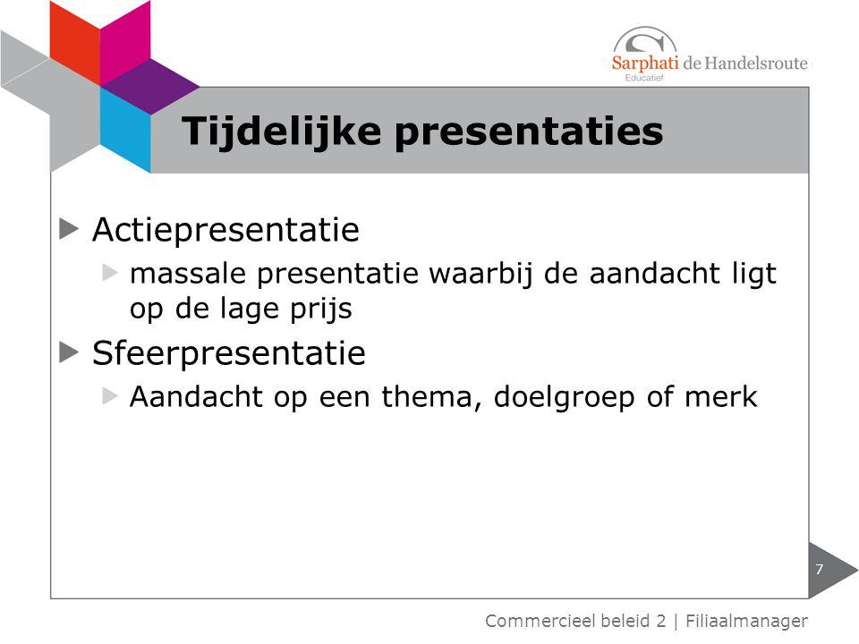 Actiepresentatie massale presentatie waarbij de aandacht ligt op de lage prijs Sfeerpresentatie Aandacht op een thema, doelgroep of merk 7 Commercieel
