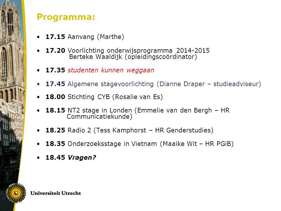 Programma: 17.15 Aanvang (Marthe) 17.20 Voorlichting onderwijsprogramma 2014-2015 Berteke Waaldijk (opleidingscoördinator) 17.35 studenten kunnen wegg
