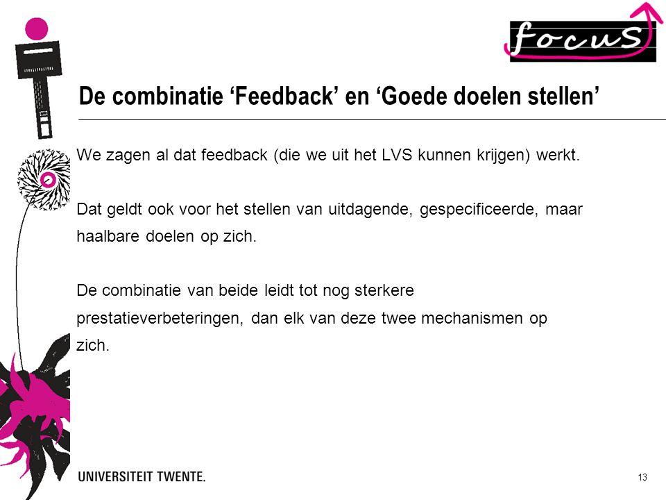13 De combinatie 'Feedback' en 'Goede doelen stellen' We zagen al dat feedback (die we uit het LVS kunnen krijgen) werkt. Dat geldt ook voor het stell