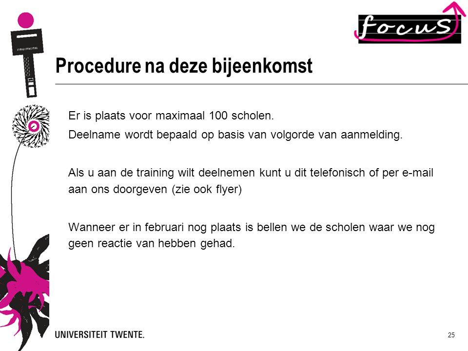 25 Procedure na deze bijeenkomst Er is plaats voor maximaal 100 scholen. Deelname wordt bepaald op basis van volgorde van aanmelding. Als u aan de tra