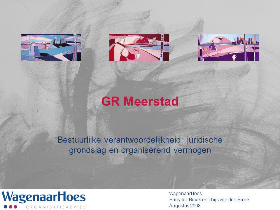 GR Meerstad Bestuurlijke verantwoordelijkheid, juridische grondslag en organiserend vermogen WagenaarHoes Harry ter Braak en Thijs van den Broek Augus
