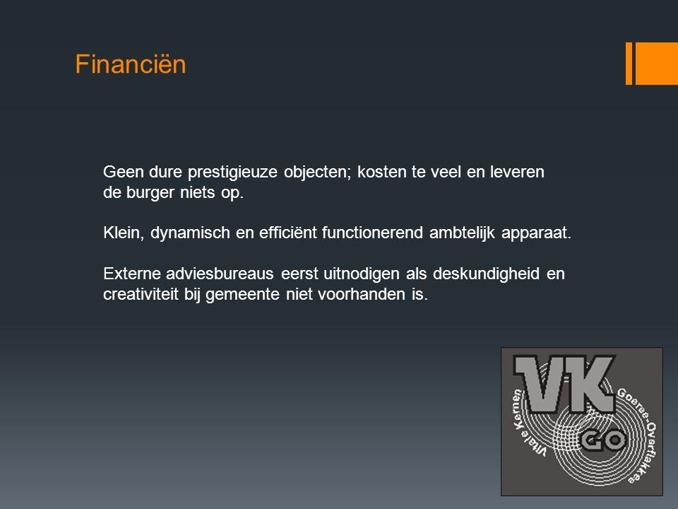 Financiën Geen dure prestigieuze objecten; kosten te veel en leveren de burger niets op.