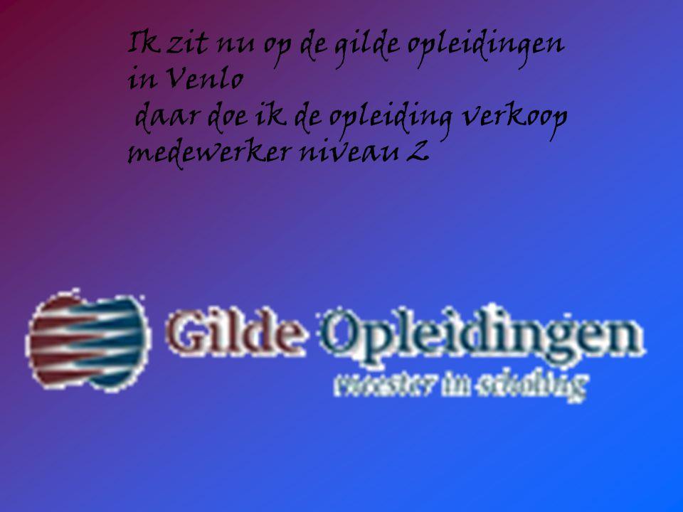 Ik zit nu op de gilde opleidingen in Venlo daar doe ik de opleiding verkoop medewerker niveau 2