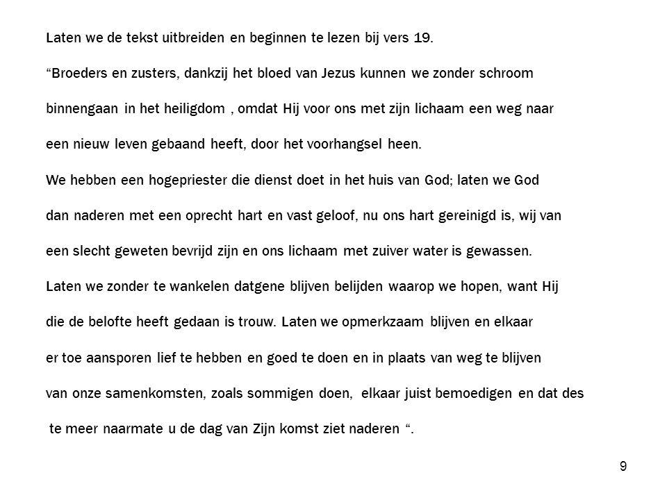 10 Het zijn dus de drie essentiële elementen van het christelijk geloof die in drie verzen na elkaar worden genoemd bij het naderen van God.