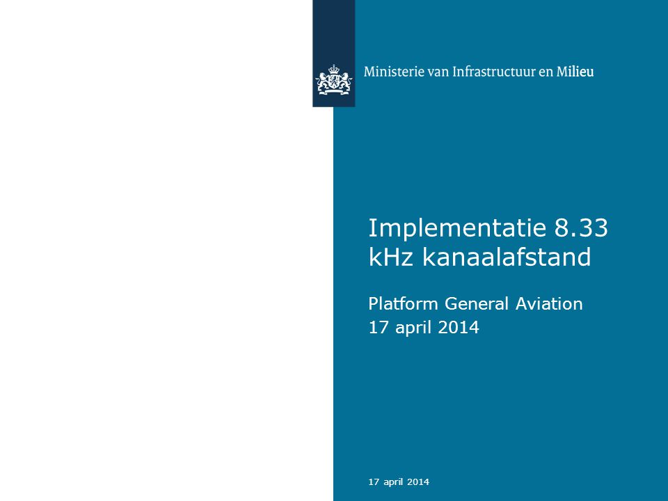 17 april 2014 Implementatie 8.33 kHz kanaalafstand Platform General Aviation 17 april 2014