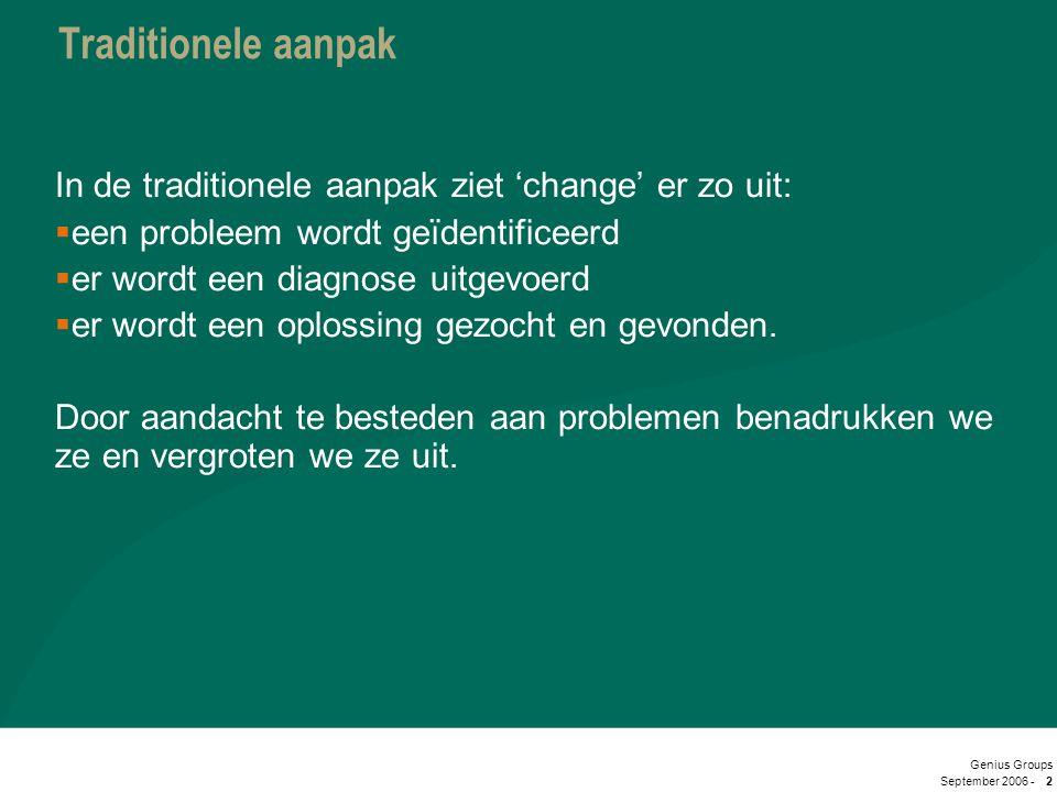 September 2006 - Genius Groups 2 Traditionele aanpak In de traditionele aanpak ziet 'change' er zo uit:  een probleem wordt geïdentificeerd  er word