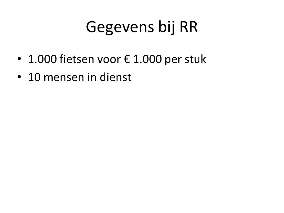 Gegevens bij RR 1.000 fietsen voor € 1.000 per stuk 10 mensen in dienst