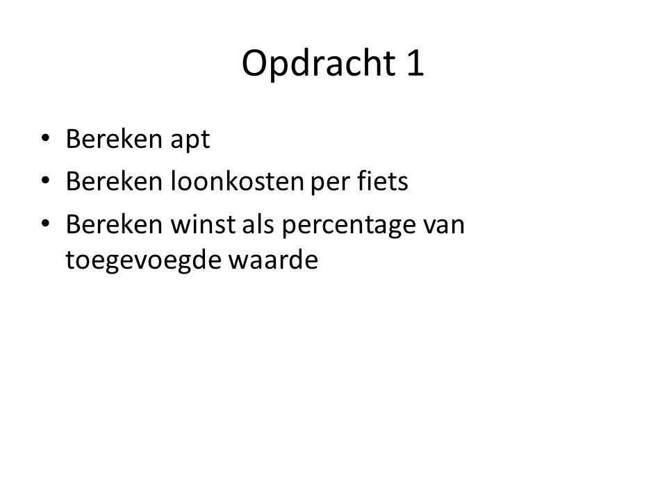 Opdracht 1 Bereken apt Bereken loonkosten per fiets Bereken winst als percentage van toegevoegde waarde