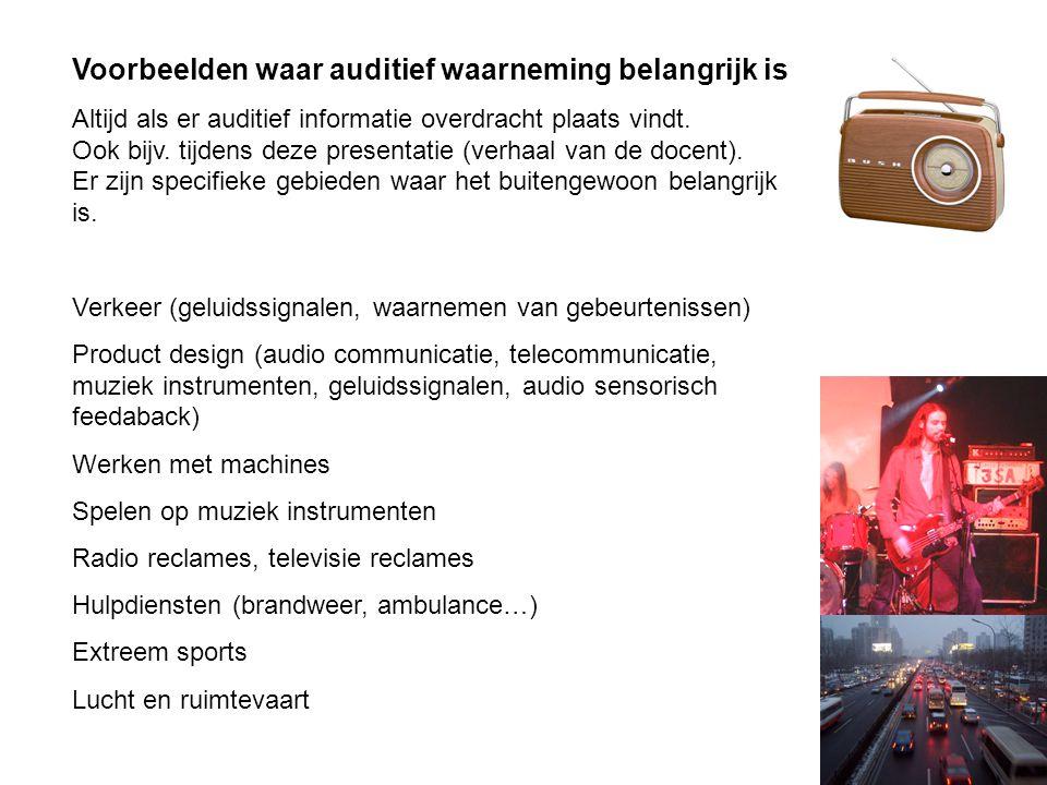 Voorbeelden waar auditief waarneming belangrijk is Altijd als er auditief informatie overdracht plaats vindt. Ook bijv. tijdens deze presentatie (verh