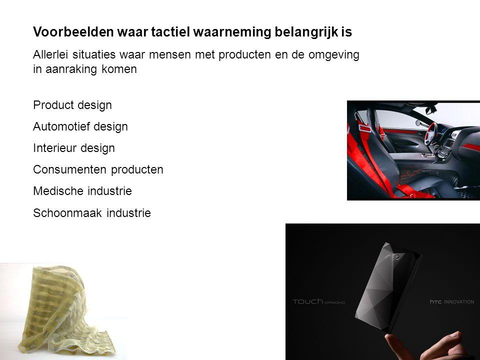 Voorbeelden waar tactiel waarneming belangrijk is Allerlei situaties waar mensen met producten en de omgeving in aanraking komen Product design Automo