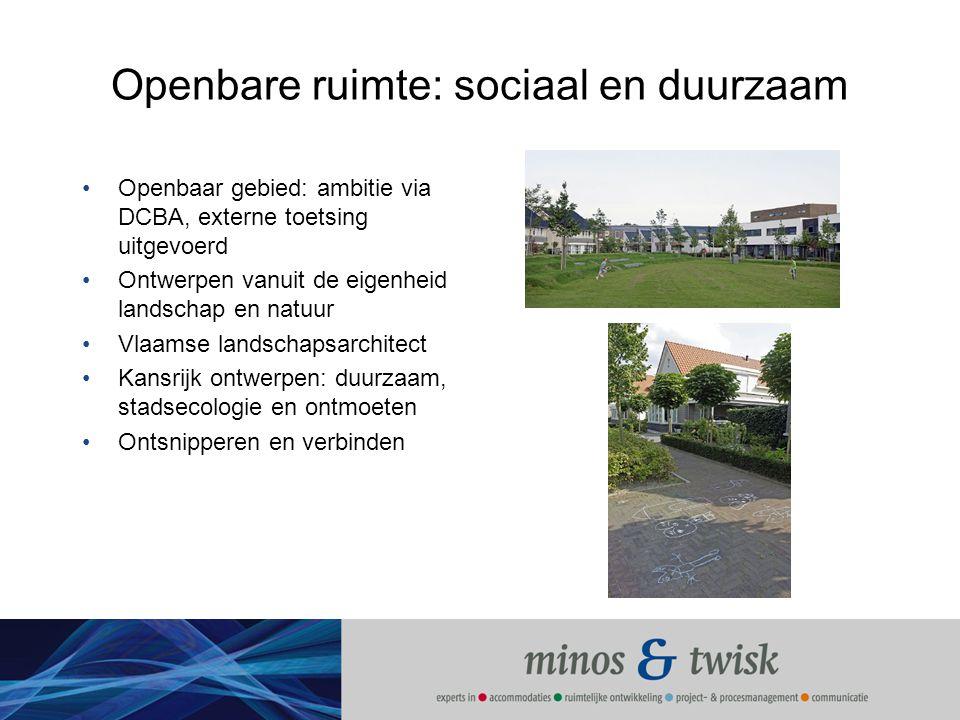 Openbare ruimte: sociaal en duurzaam Openbaar gebied: ambitie via DCBA, externe toetsing uitgevoerd Ontwerpen vanuit de eigenheid landschap en natuur