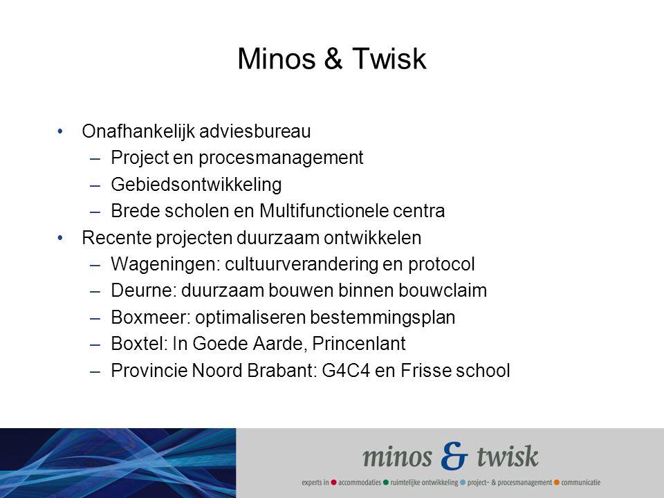 Minos & Twisk Onafhankelijk adviesbureau –Project en procesmanagement –Gebiedsontwikkeling –Brede scholen en Multifunctionele centra Recente projecten