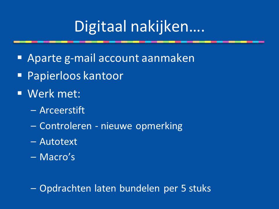 Digitaal nakijken….  Aparte g-mail account aanmaken  Papierloos kantoor  Werk met: –Arceerstift –Controleren - nieuwe opmerking –Autotext –Macro's