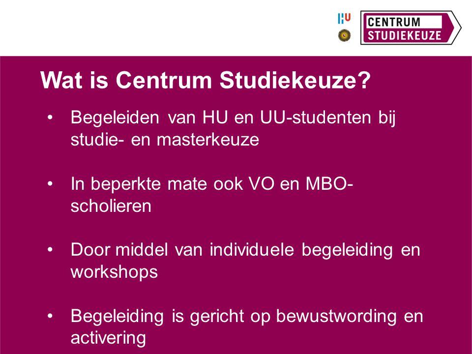 Wat is Centrum Studiekeuze? Begeleiden van HU en UU-studenten bij studie- en masterkeuze In beperkte mate ook VO en MBO- scholieren Door middel van in