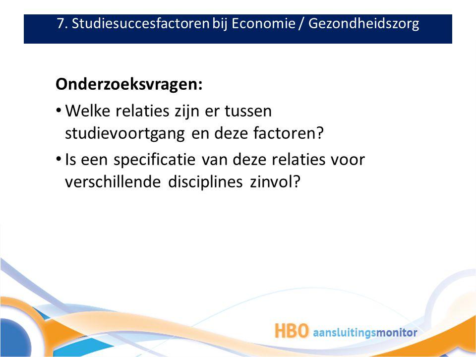 7. Studiesuccesfactoren bij Economie / Gezondheidszorg Onderzoeksvragen: Welke relaties zijn er tussen studievoortgang en deze factoren? Is een specif
