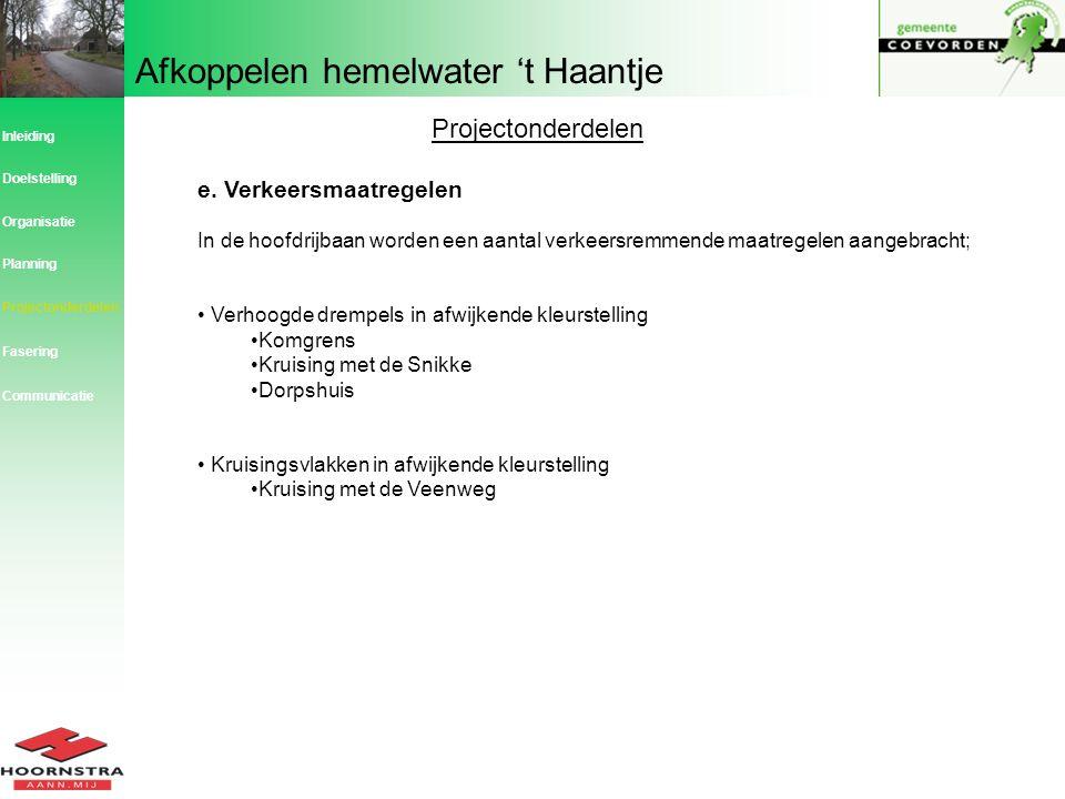 Afkoppelen hemelwater 't Haantje Projectonderdelen e. Verkeersmaatregelen In de hoofdrijbaan worden een aantal verkeersremmende maatregelen aangebrach