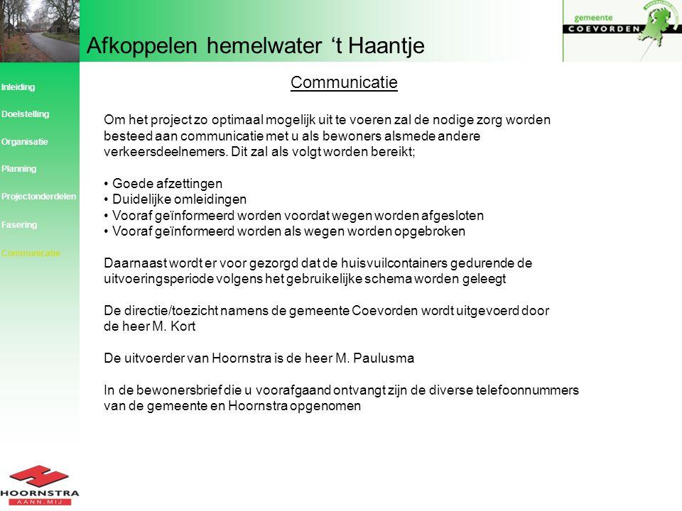 Afkoppelen hemelwater 't Haantje Inleiding Planning Organisatie Doelstelling Projectonderdelen Communicatie Om het project zo optimaal mogelijk uit te