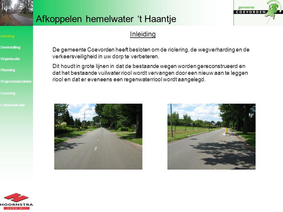 Afkoppelen hemelwater 't Haantje Inleiding De gemeente Coevorden heeft besloten om de riolering, de wegverharding en de verkeersveiligheid in uw dorp