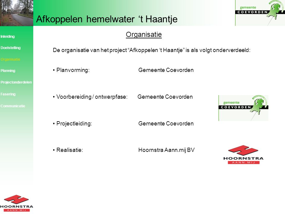 """Afkoppelen hemelwater 't Haantje Organisatie De organisatie van het project """"Afkoppelen 't Haantje"""" is als volgt onderverdeeld: Planvorming: Gemeente"""
