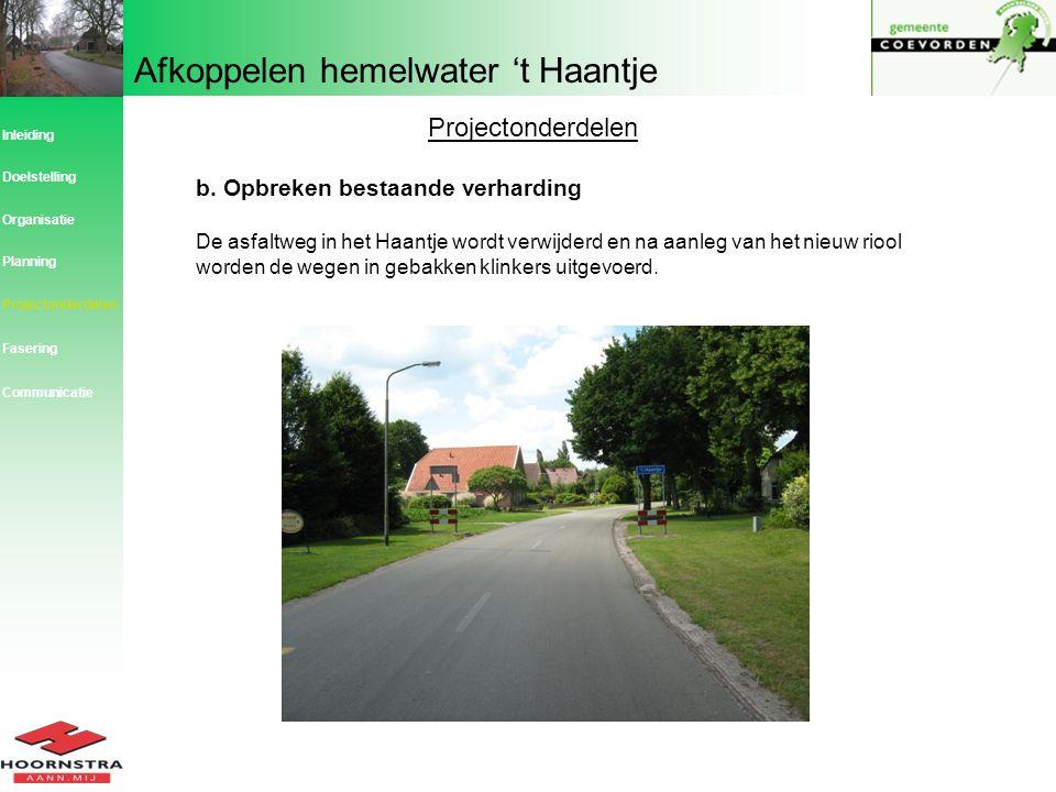 Afkoppelen hemelwater 't Haantje Projectonderdelen b. Opbreken bestaande verharding De asfaltweg in het Haantje wordt verwijderd en na aanleg van het