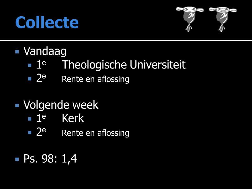  Vandaag  1 e Theologische Universiteit  2 e Rente en aflossing  Volgende week  1 e Kerk  2 e Rente en aflossing  Ps.