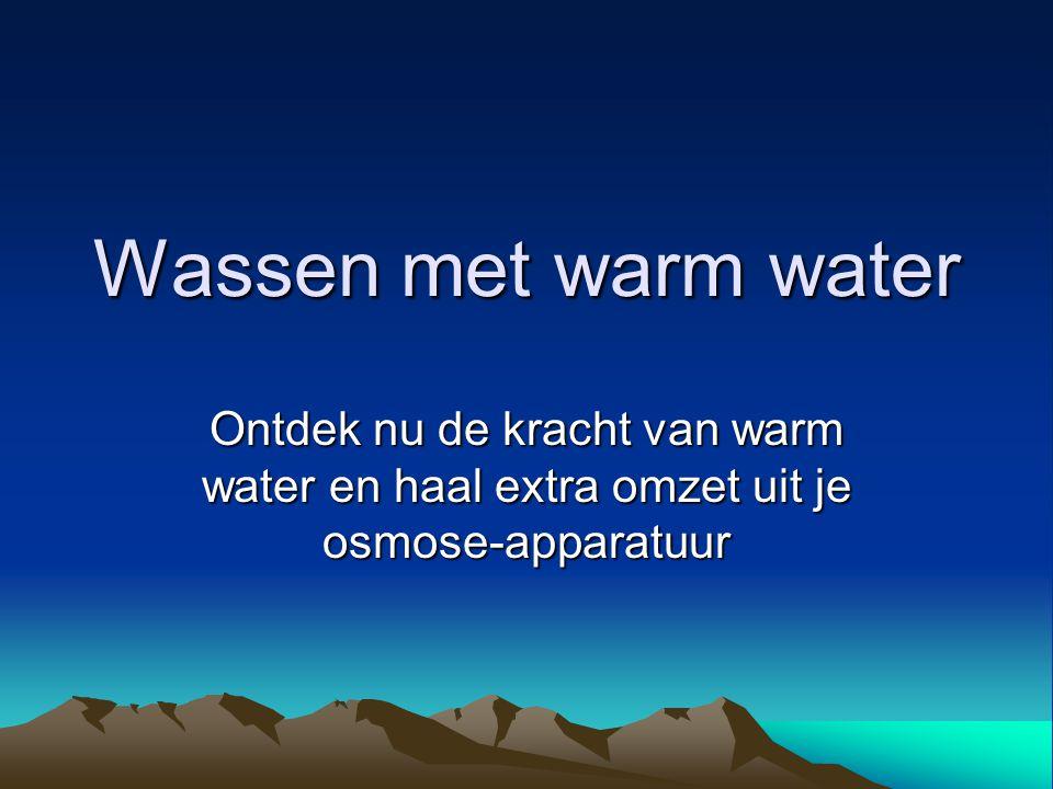Wassen met warm water Ontdek nu de kracht van warm water en haal extra omzet uit je osmose-apparatuur