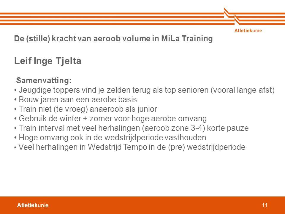 Atletiekunie11 De (stille) kracht van aeroob volume in MiLa Training Leif Inge Tjelta Samenvatting: Jeugdige toppers vind je zelden terug als top seni