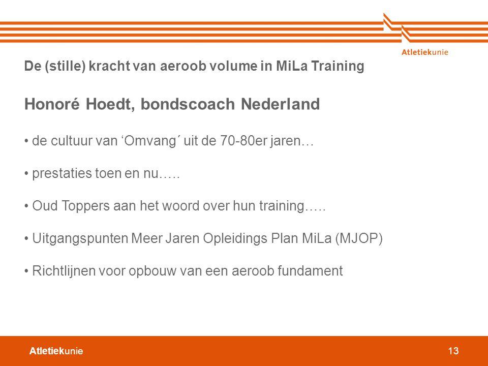 Atletiekunie13 De (stille) kracht van aeroob volume in MiLa Training Honoré Hoedt, bondscoach Nederland de cultuur van 'Omvang´ uit de 70-80er jaren…