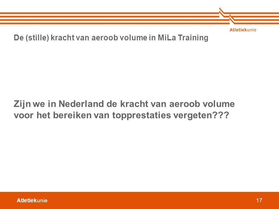 Atletiekunie17 De (stille) kracht van aeroob volume in MiLa Training Zijn we in Nederland de kracht van aeroob volume voor het bereiken van topprestat