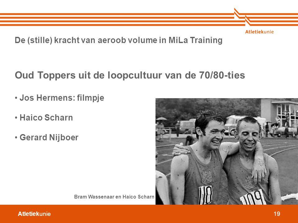 Atletiekunie19 De (stille) kracht van aeroob volume in MiLa Training Oud Toppers uit de loopcultuur van de 70/80-ties Jos Hermens: filmpje Haico Schar